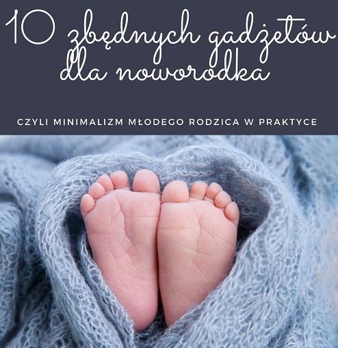 10 zbędnych gadżetów dla noworodka czyli minimalizm młodego rodzica w praktyce
