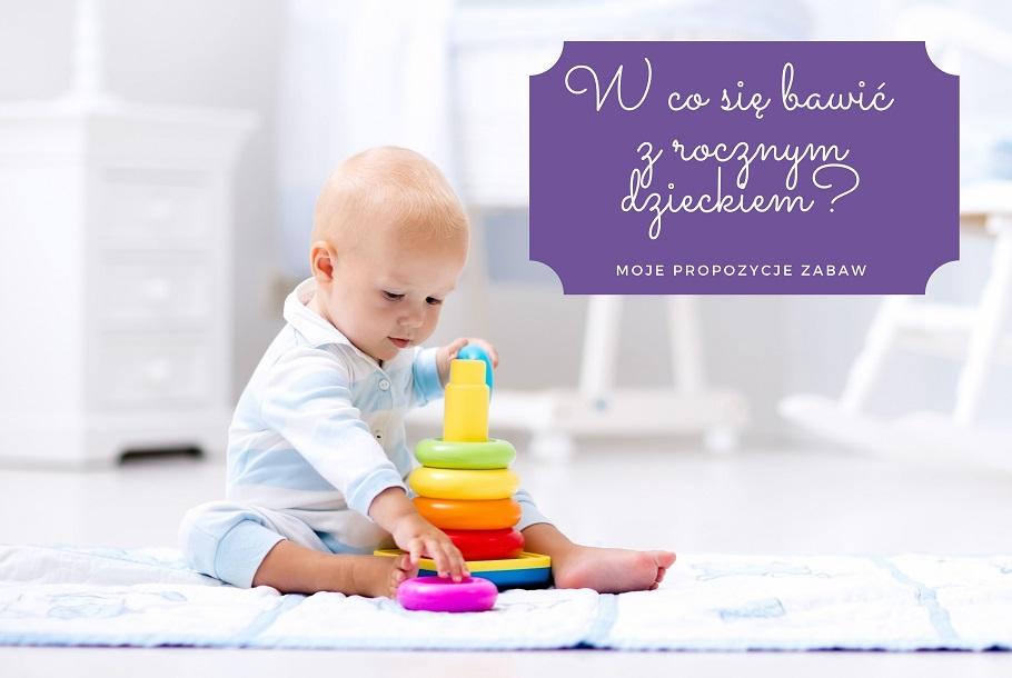 w co się bawić z rocznym dzieckiem?